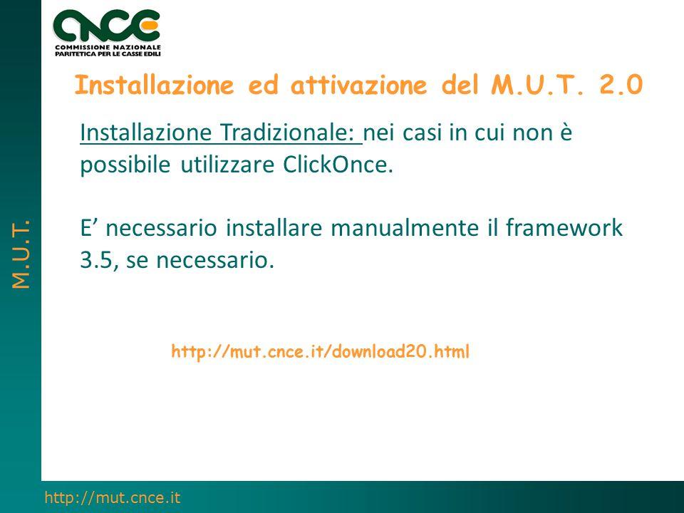 M.U.T. http://mut.cnce.it Installazione ed attivazione del M.U.T. 2.0 Installazione Tradizionale: nei casi in cui non è possibile utilizzare ClickOnce