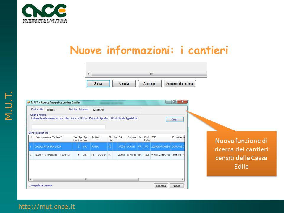 M.U.T. http://mut.cnce.it Nuove informazioni: i cantieri Nuova funzione di ricerca dei cantieri censiti dalla Cassa Edile