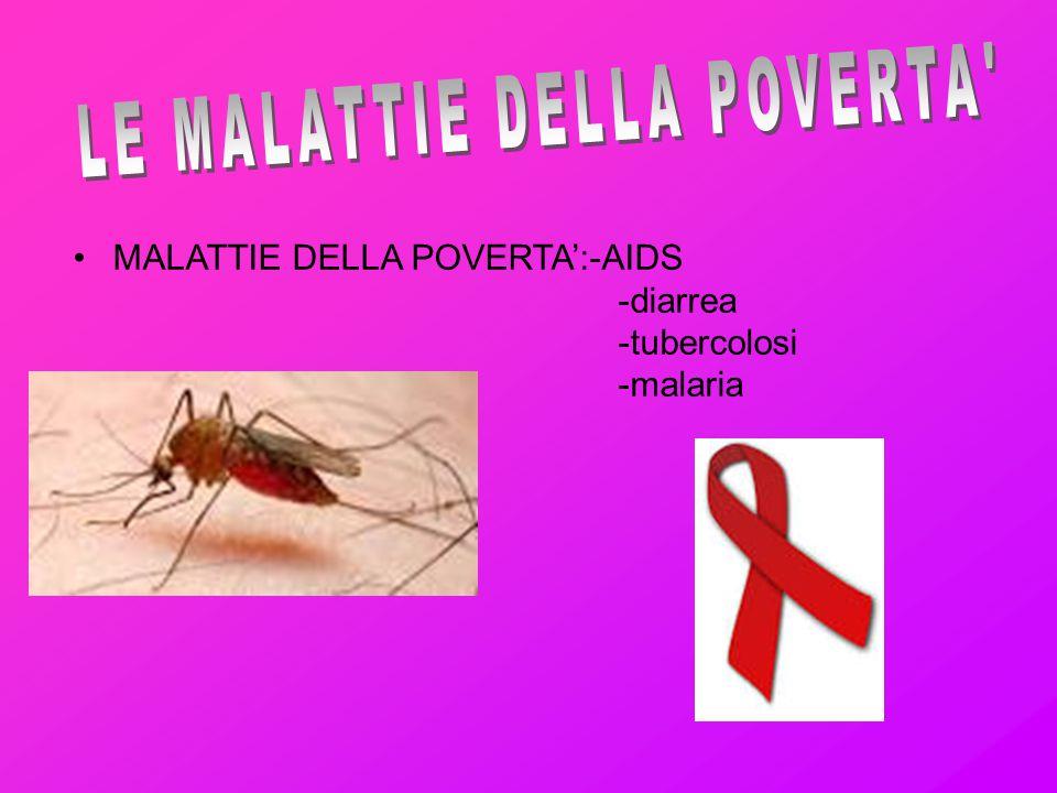 MALATTIE DELLA POVERTA':-AIDS -diarrea -tubercolosi -malaria