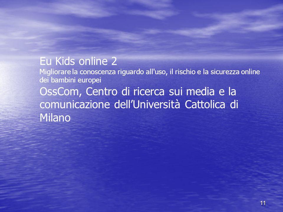 11 Eu Kids online 2 Migliorare la conoscenza riguardo all'uso, il rischio e la sicurezza online dei bambini europei OssCom, Centro di ricerca sui medi