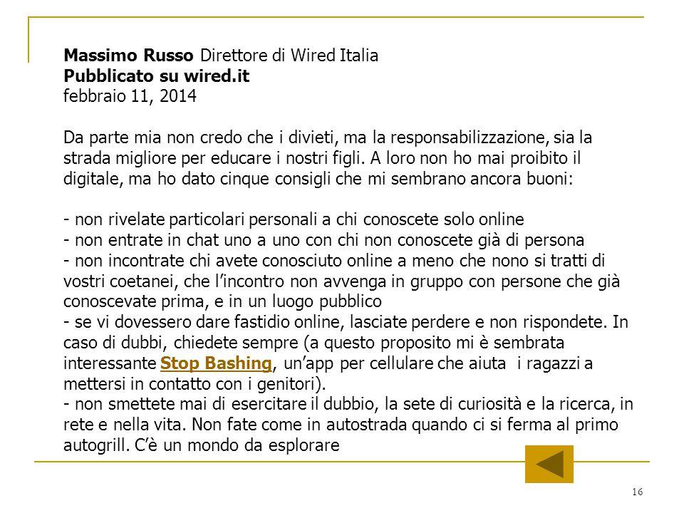 16 Massimo Russo Direttore di Wired Italia Pubblicato su wired.it febbraio 11, 2014 Da parte mia non credo che i divieti, ma la responsabilizzazione,