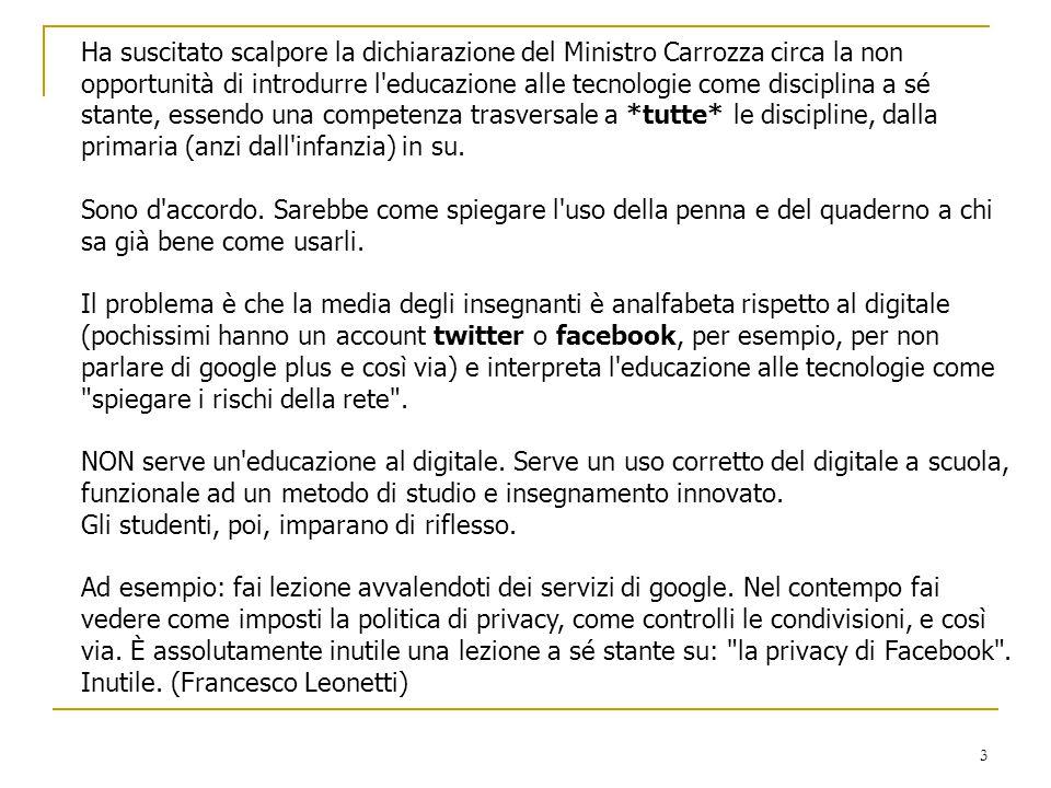 3 Ha suscitato scalpore la dichiarazione del Ministro Carrozza circa la non opportunità di introdurre l'educazione alle tecnologie come disciplina a s