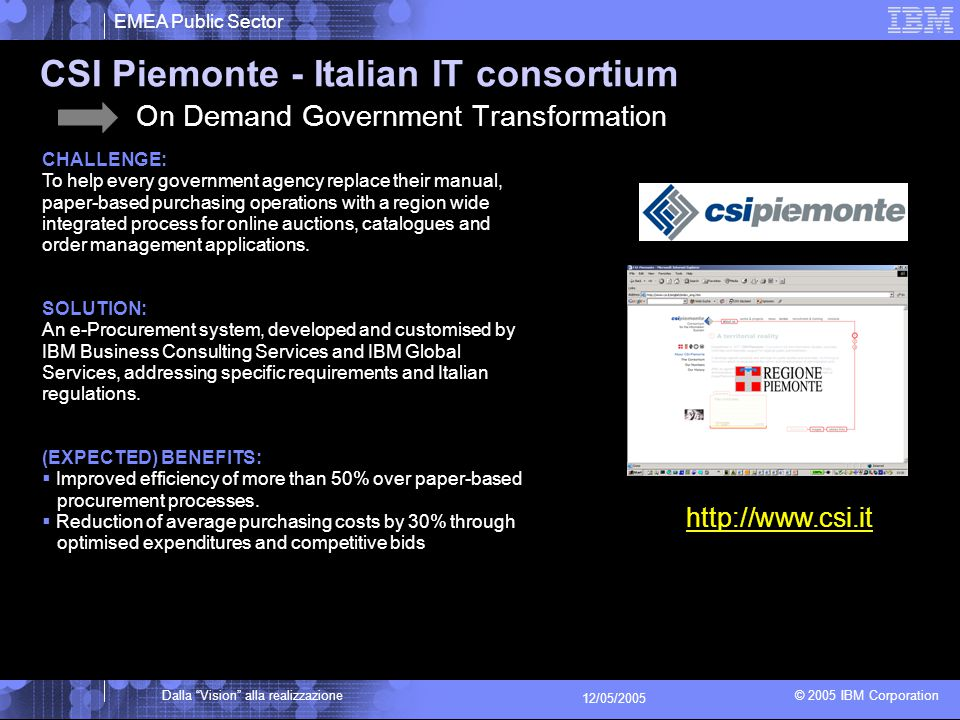 "EMEA Public Sector © 2005 IBM Corporation Dalla ""Vision"" alla realizzazione 12/05/2005 CHALLENGE: To help every government agency replace their manual"