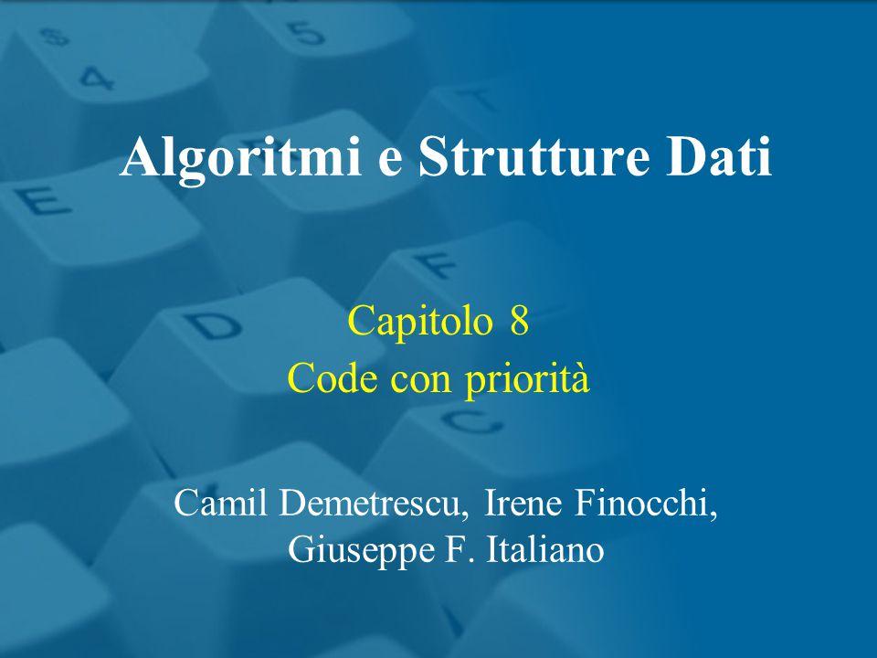 Capitolo 8 Code con priorità Algoritmi e Strutture Dati Camil Demetrescu, Irene Finocchi, Giuseppe F.