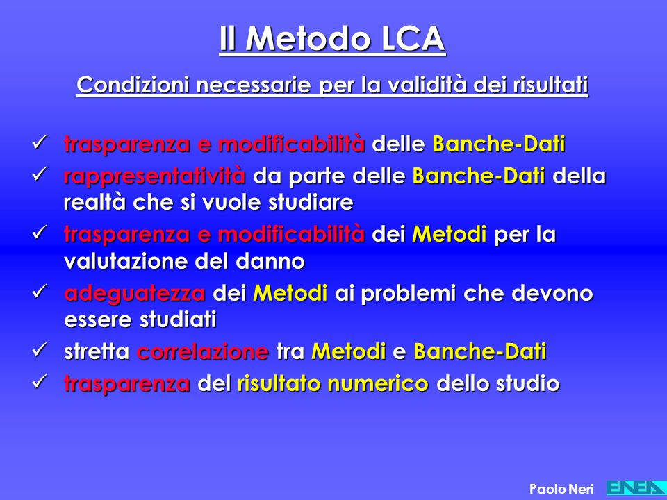 Il Metodo LCA Condizioni necessarie per la validità dei risultati trasparenza e modificabilità delle Banche-Dati trasparenza e modificabilità delle Ba