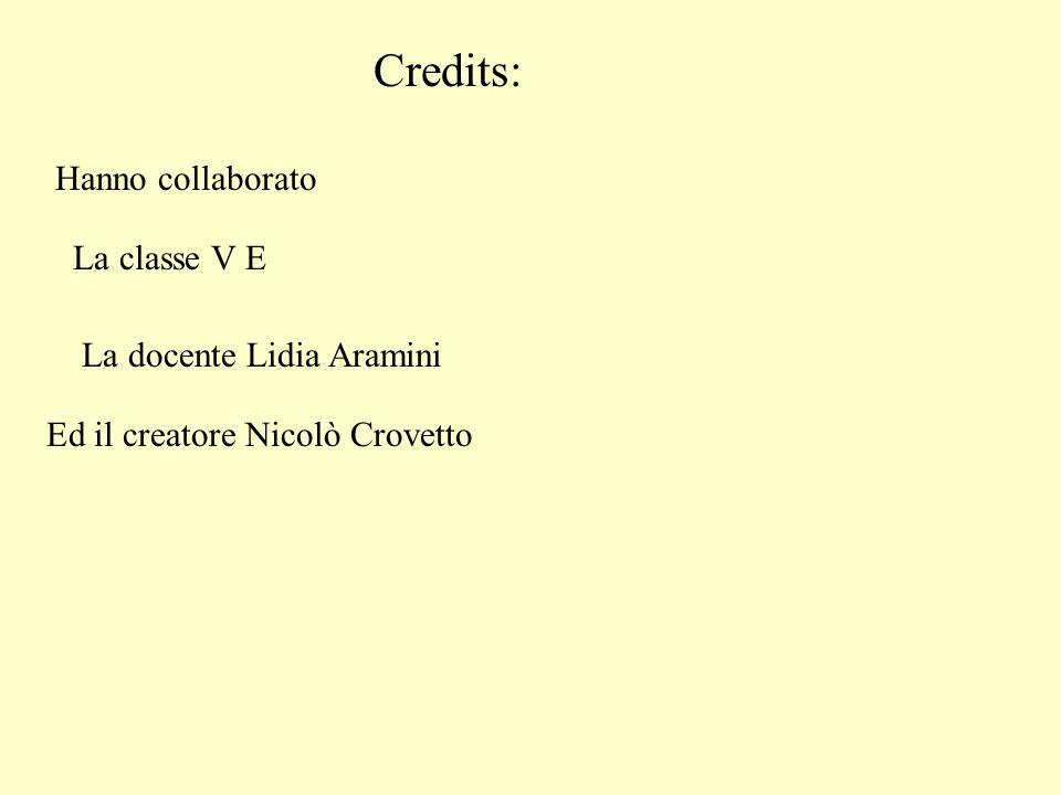 Credits: Hanno collaborato La classe V E La docente Lidia Aramini Ed il creatore Nicolò Crovetto