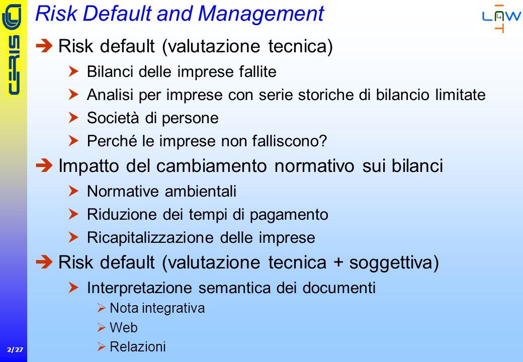 2/27 Risk Default and Management  Risk default (valutazione tecnica)  Bilanci delle imprese fallite  Analisi per imprese con serie storiche di bilancio limitate  Società di persone  Perché le imprese non falliscono.