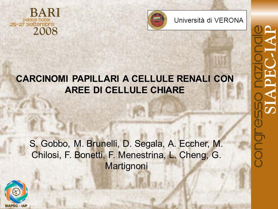 CARCINOMI PAPILLARI A CELLULE RENALI CON AREE DI CELLULE CHIARE S. Gobbo, M. Brunelli, D. Segala, A. Eccher, M. Chilosi, F. Bonetti, F. Menestrina, L.