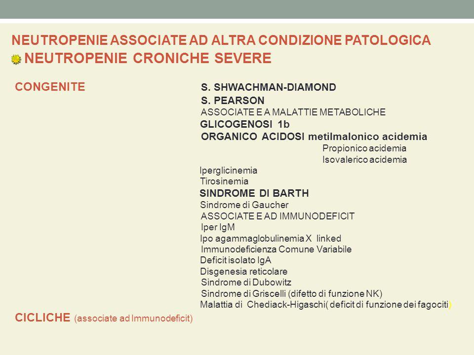 NEUTROPENIE ASSOCIATE AD ALTRA CONDIZIONE PATOLOGICA NEUTROPENIE CRONICHE SEVERE CONGENITE S. SHWACHMAN-DIAMOND S. PEARSON ASSOCIATE E A MALATTIE META