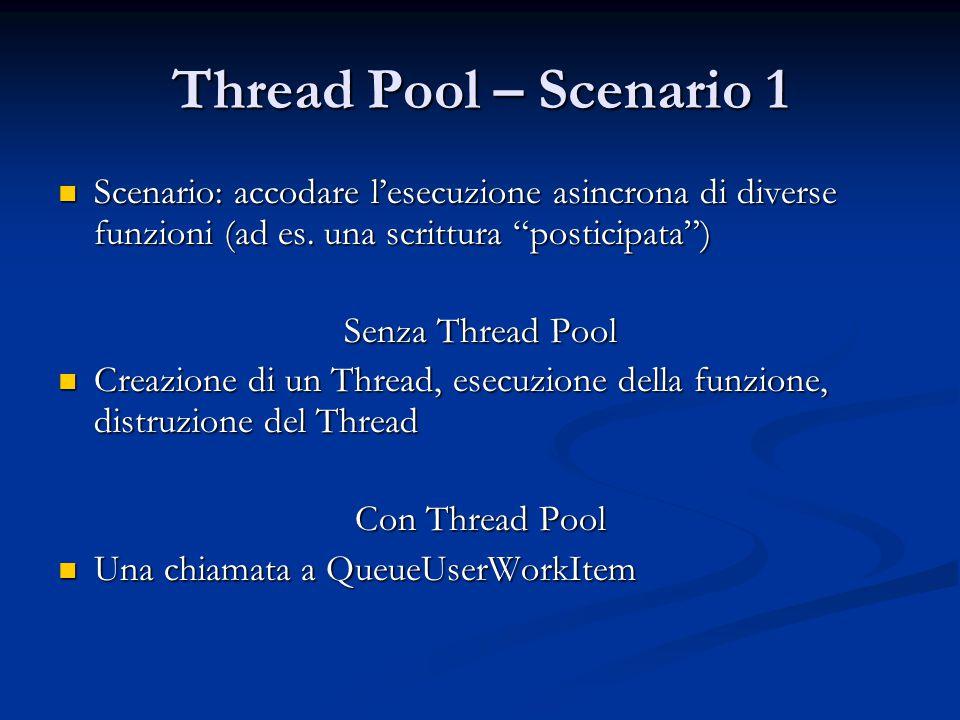 """Thread Pool – Scenario 1 Scenario: accodare l'esecuzione asincrona di diverse funzioni (ad es. una scrittura """"posticipata"""") Scenario: accodare l'esecu"""