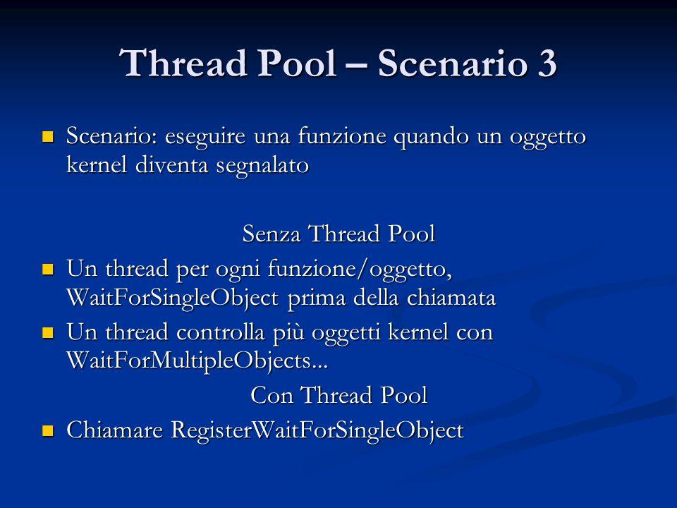 Thread Pool – Scenario 3 Scenario: eseguire una funzione quando un oggetto kernel diventa segnalato Scenario: eseguire una funzione quando un oggetto