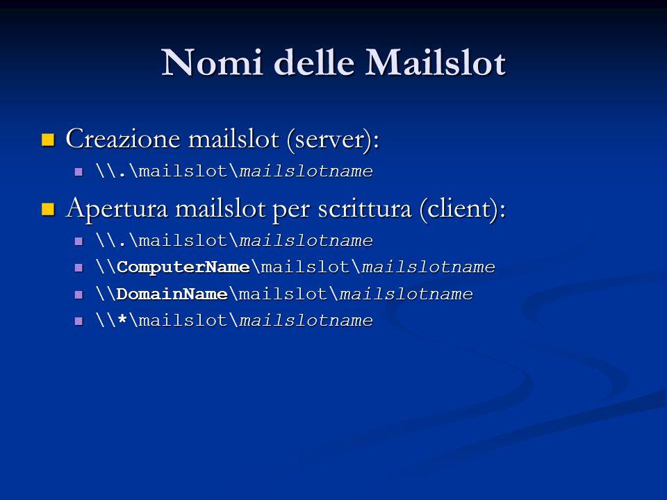Nomi delle Mailslot Creazione mailslot (server): Creazione mailslot (server): \\.\mailslot\mailslotname \\.\mailslot\mailslotname Apertura mailslot pe