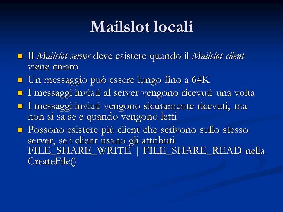 Mailslot locali Il Mailslot server deve esistere quando il Mailslot client viene creato Il Mailslot server deve esistere quando il Mailslot client vie