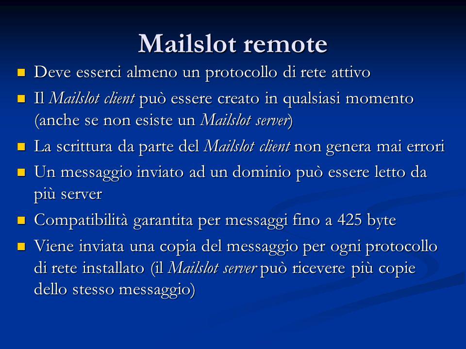 Mailslot remote Deve esserci almeno un protocollo di rete attivo Deve esserci almeno un protocollo di rete attivo Il Mailslot client può essere creato