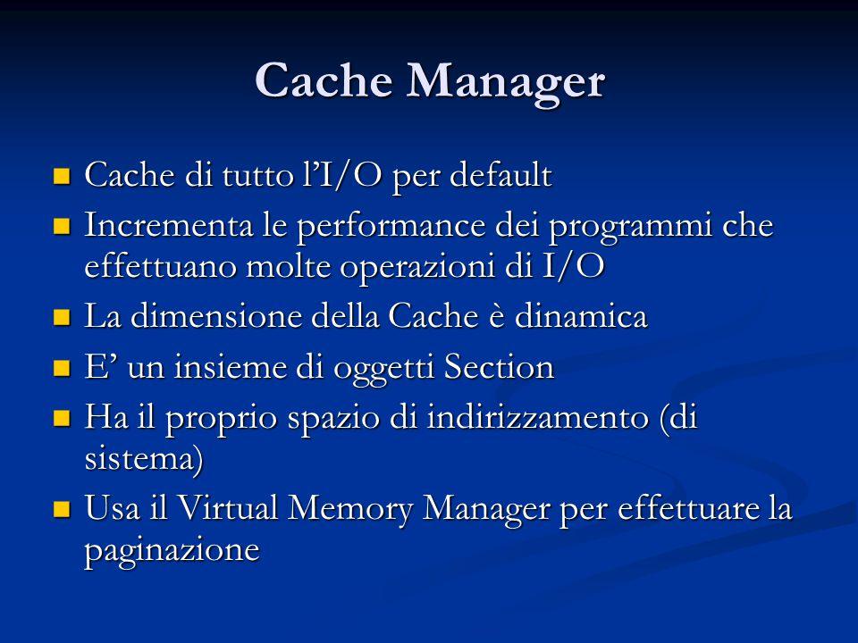 Cache Manager Cache di tutto l'I/O per default Cache di tutto l'I/O per default Incrementa le performance dei programmi che effettuano molte operazion