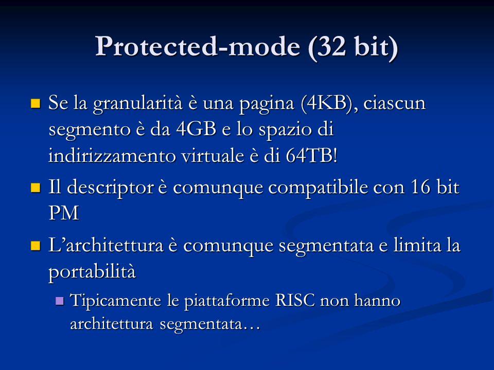 Protected-mode (32 bit) Se la granularità è una pagina (4KB), ciascun segmento è da 4GB e lo spazio di indirizzamento virtuale è di 64TB! Se la granul