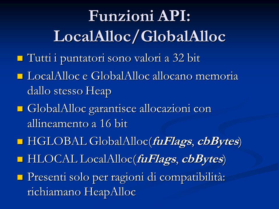 Funzioni API: LocalAlloc/GlobalAlloc Tutti i puntatori sono valori a 32 bit Tutti i puntatori sono valori a 32 bit LocalAlloc e GlobalAlloc allocano m