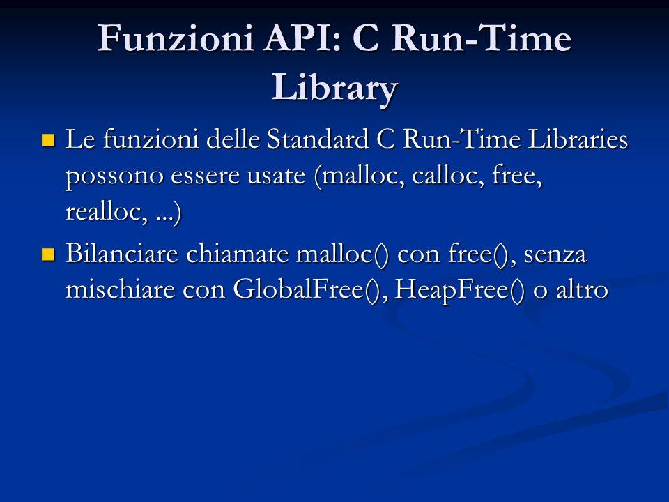 Funzioni API: C Run-Time Library Le funzioni delle Standard C Run-Time Libraries possono essere usate (malloc, calloc, free, realloc,...) Le funzioni
