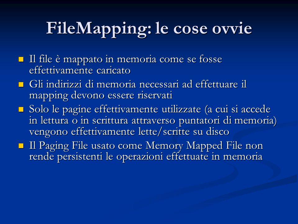 FileMapping: le cose ovvie Il file è mappato in memoria come se fosse effettivamente caricato Il file è mappato in memoria come se fosse effettivament