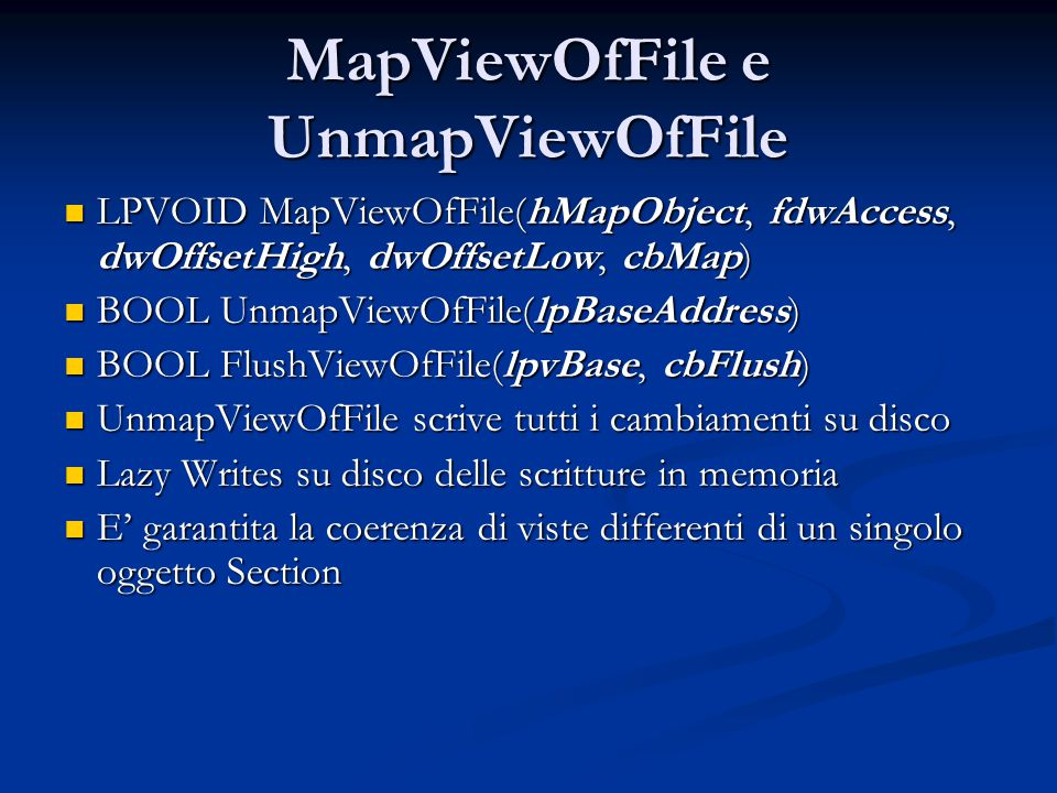 MapViewOfFile e UnmapViewOfFile LPVOID MapViewOfFile(hMapObject, fdwAccess, dwOffsetHigh, dwOffsetLow, cbMap) LPVOID MapViewOfFile(hMapObject, fdwAcce