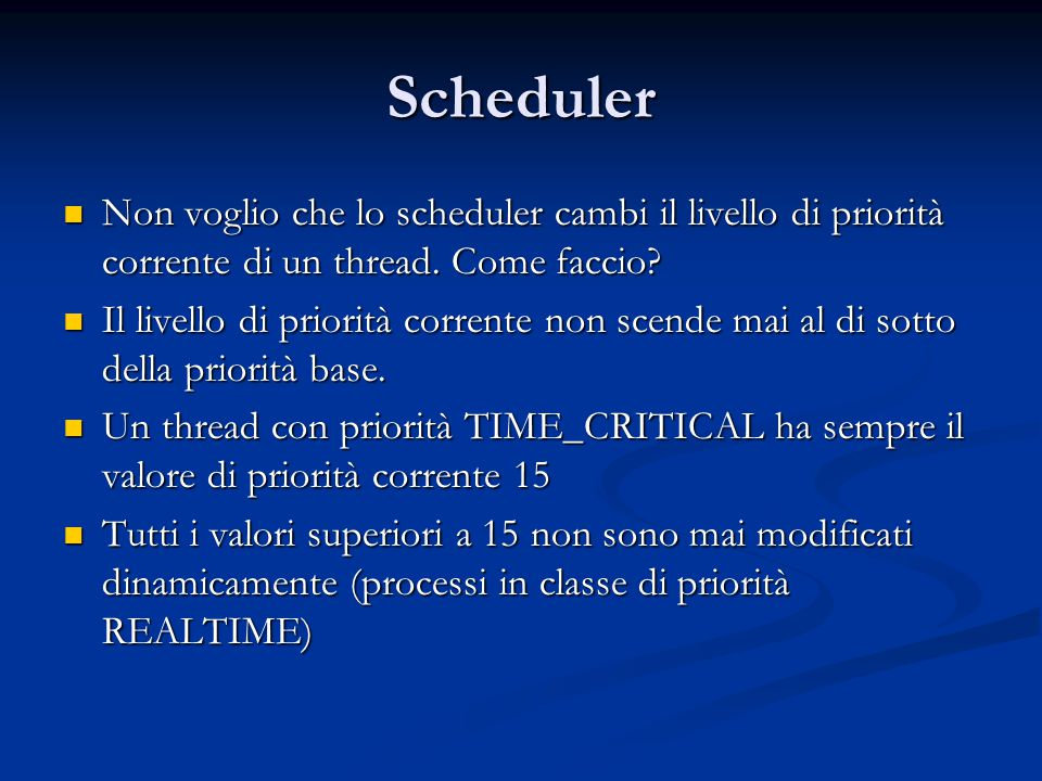 Scheduler Non voglio che lo scheduler cambi il livello di priorità corrente di un thread. Come faccio? Non voglio che lo scheduler cambi il livello di