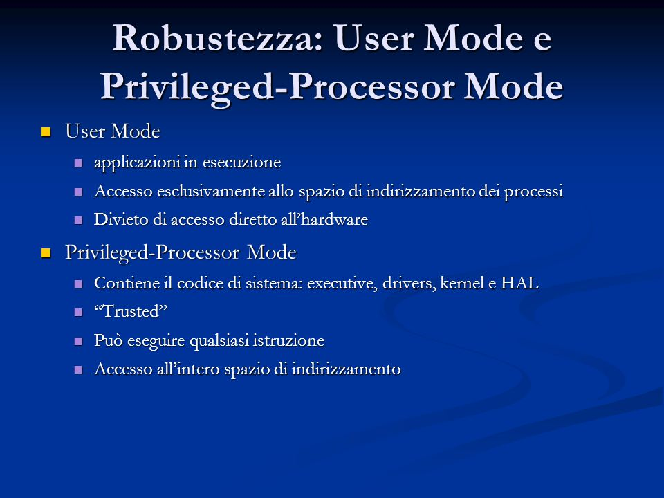 Robustezza: Security Per-User Permissions Per-User Permissions Access Control List (ACL) Access Control List (ACL) Auditing Access Auditing Access Quotas (sempre presente, non implementato fino a Windows 2000) Quotas (sempre presente, non implementato fino a Windows 2000)