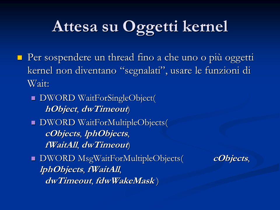 """Attesa su Oggetti kernel Per sospendere un thread fino a che uno o più oggetti kernel non diventano """"segnalati"""", usare le funzioni di Wait: Per sospen"""