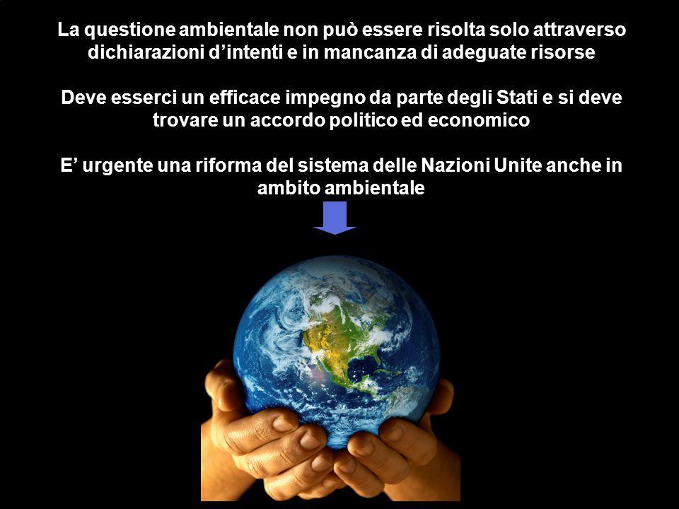 La questione ambientale non può essere risolta solo attraverso dichiarazioni d'intenti e in mancanza di adeguate risorse Deve esserci un efficace impe
