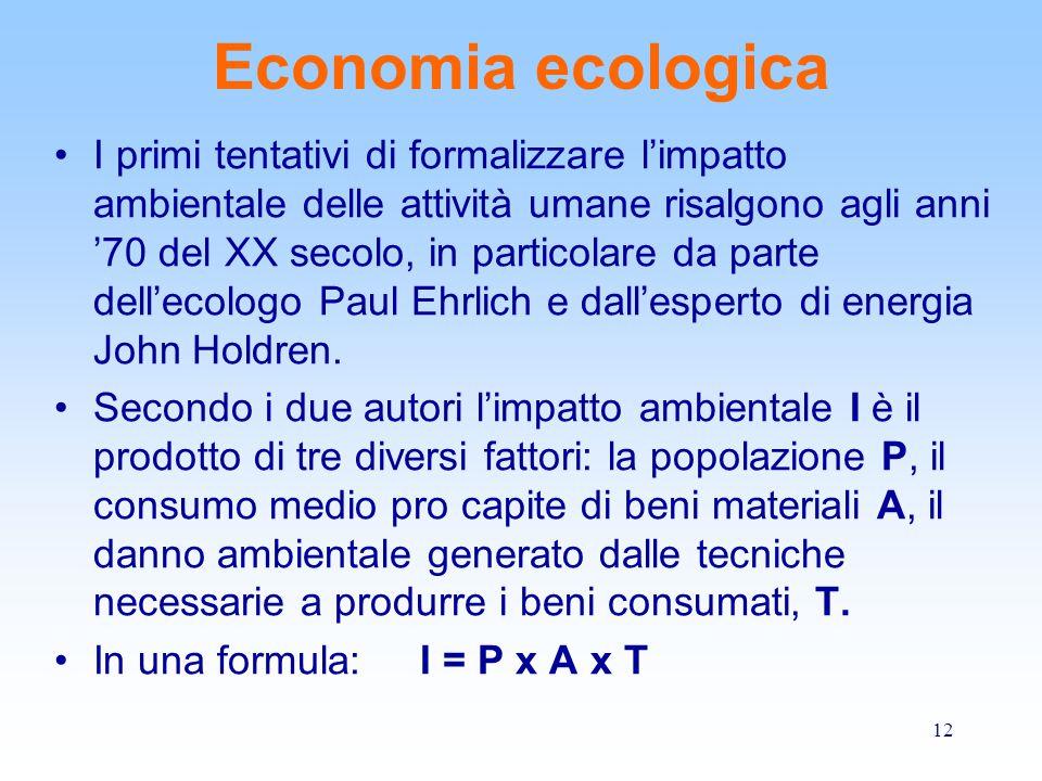 12 Economia ecologica I primi tentativi di formalizzare l'impatto ambientale delle attività umane risalgono agli anni '70 del XX secolo, in particolar