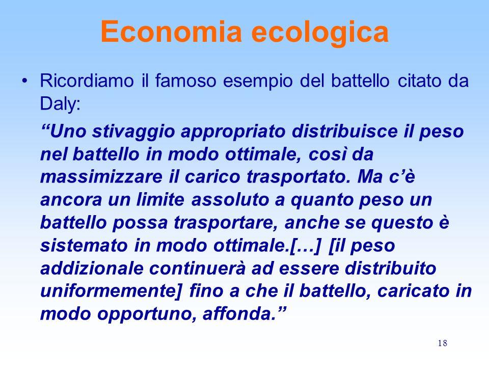 18 Economia ecologica Ricordiamo il famoso esempio del battello citato da Daly: Uno stivaggio appropriato distribuisce il peso nel battello in modo ottimale, così da massimizzare il carico trasportato.
