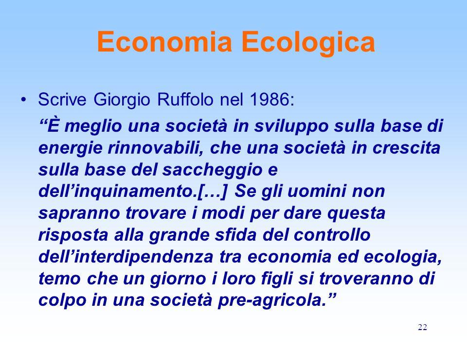 """22 Economia Ecologica Scrive Giorgio Ruffolo nel 1986: """"È meglio una società in sviluppo sulla base di energie rinnovabili, che una società in crescit"""