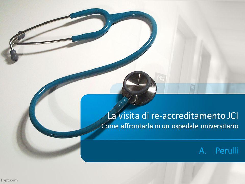 La visita di re-accreditamento JCI Come affrontarla in un ospedale universitario A.Perulli