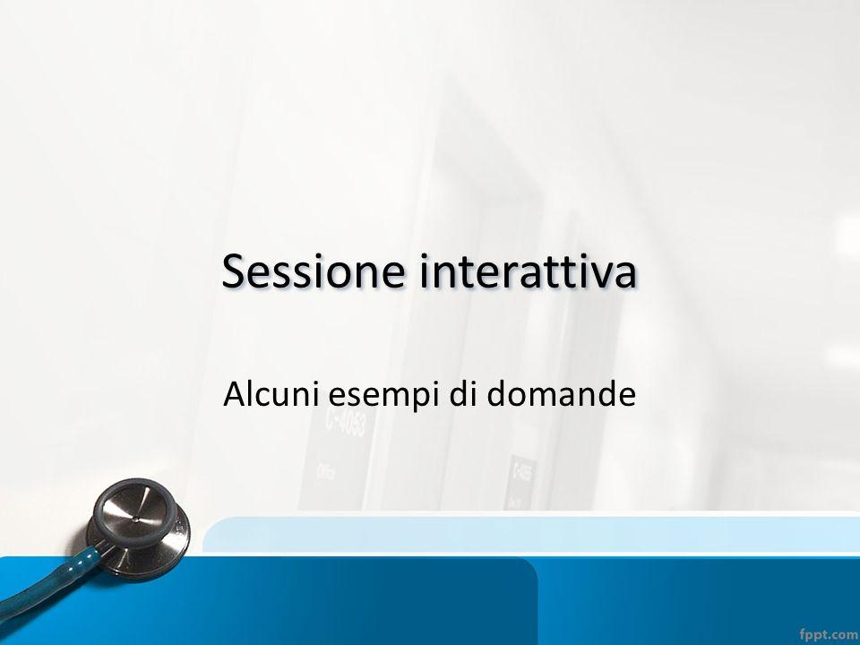 Sessione interattiva Alcuni esempi di domande