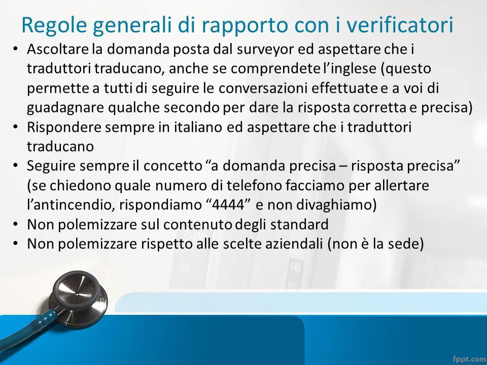 Regole generali di rapporto con i verificatori Ascoltare la domanda posta dal surveyor ed aspettare che i traduttori traducano, anche se comprendete l
