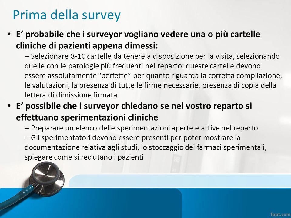 Prima della survey E' probabile che i surveyor vogliano vedere una o più cartelle cliniche di pazienti appena dimessi: – Selezionare 8-10 cartelle da