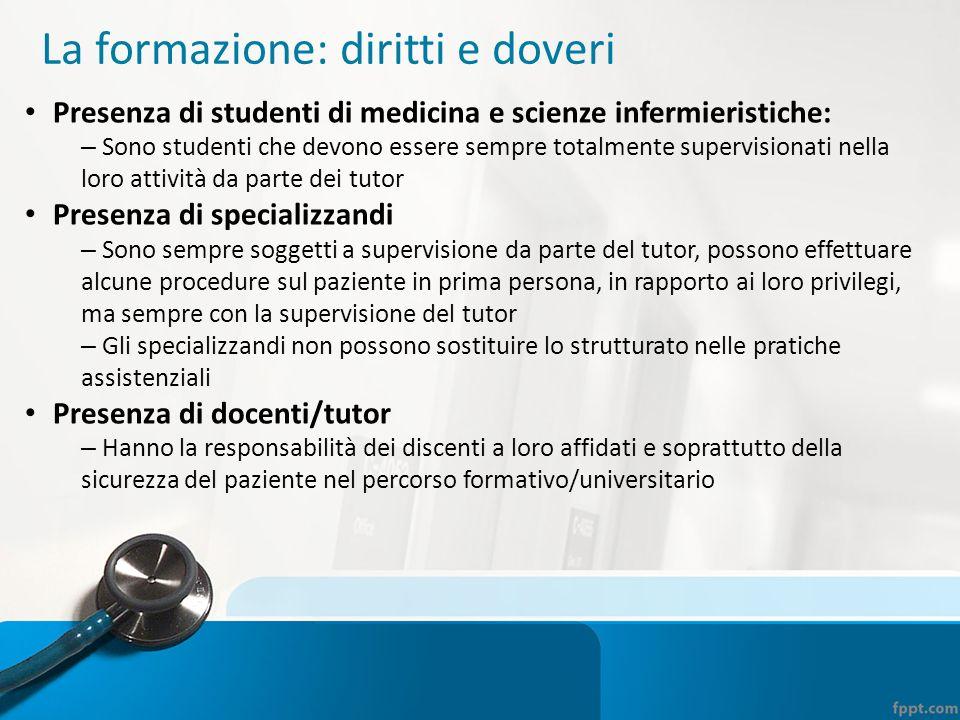 La formazione: diritti e doveri Presenza di studenti di medicina e scienze infermieristiche: – Sono studenti che devono essere sempre totalmente super