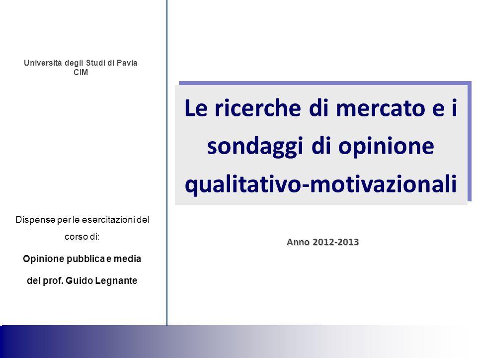 11 Anno 2012-2013 Dispense per le esercitazioni del corso di: Opinione pubblica e media del prof. Guido Legnante Università degli Studi di Pavia CIM L