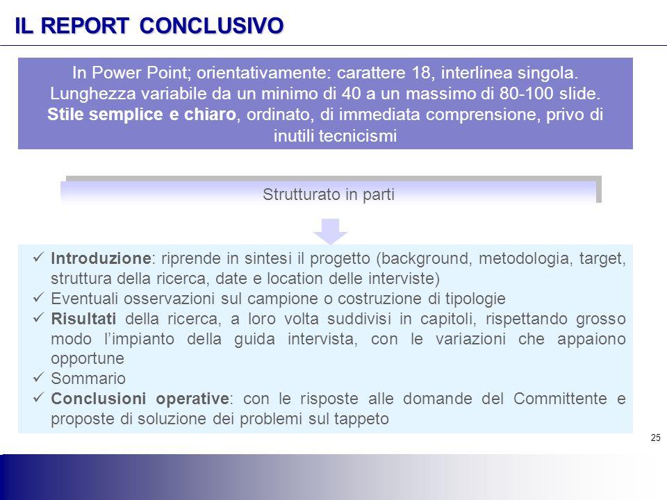 25 IL REPORT CONCLUSIVO Introduzione: riprende in sintesi il progetto (background, metodologia, target, struttura della ricerca, date e location delle
