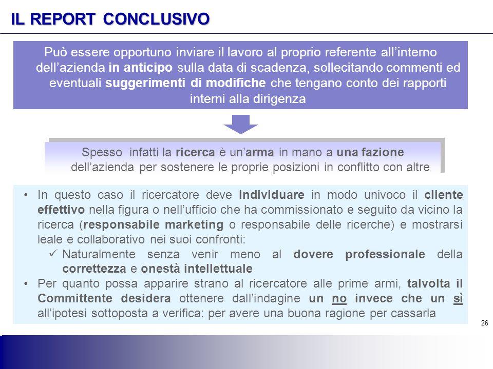26 IL REPORT CONCLUSIVO In questo caso il ricercatore deve individuare in modo univoco il cliente effettivo nella figura o nell'ufficio che ha commiss
