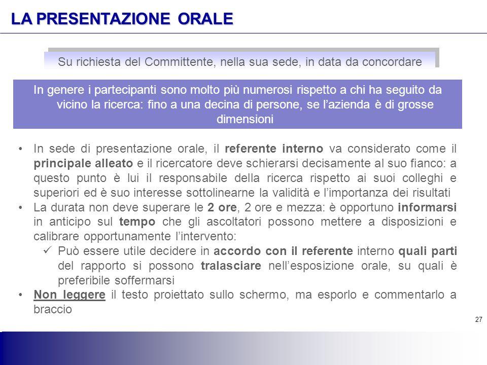 27 LA PRESENTAZIONE ORALE In sede di presentazione orale, il referente interno va considerato come il principale alleato e il ricercatore deve schiera