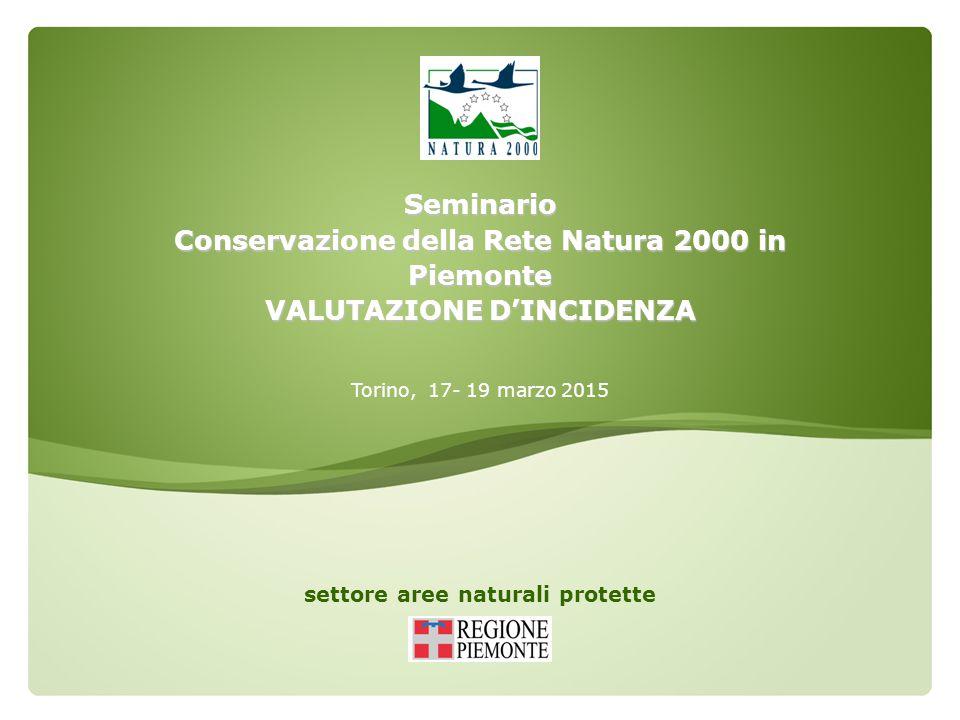 settore aree naturali protette Seminario Conservazione della Rete Natura 2000 in Piemonte VALUTAZIONE D'INCIDENZA Torino, 17- 19 marzo 2015
