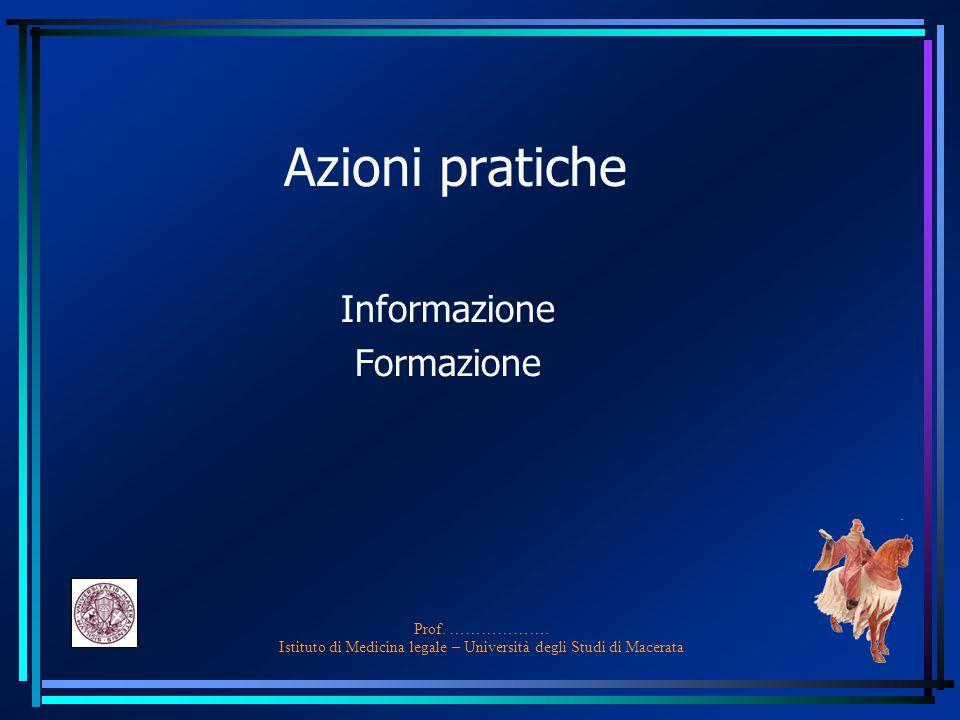 Prof. ………………. Istituto di Medicina legale – Università degli Studi di Macerata Azioni pratiche Informazione Formazione