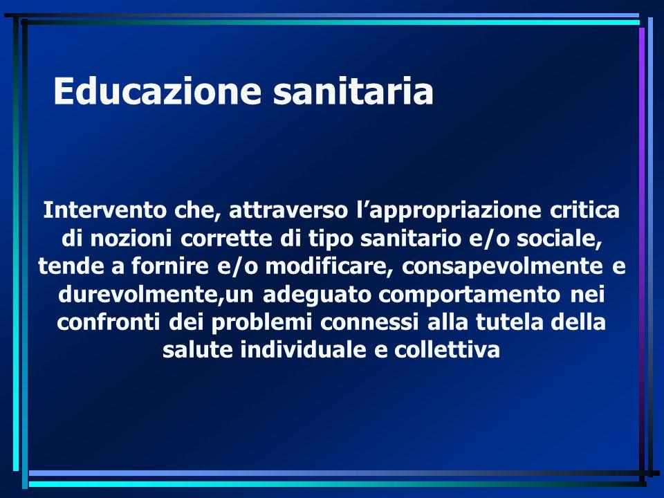 Educazione sanitaria Intervento che, attraverso l'appropriazione critica di nozioni corrette di tipo sanitario e/o sociale, tende a fornire e/o modifi