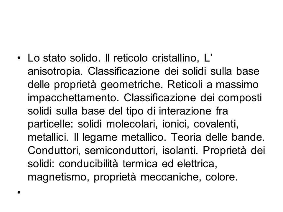 Lo stato solido.Il reticolo cristallino, L' anisotropia.
