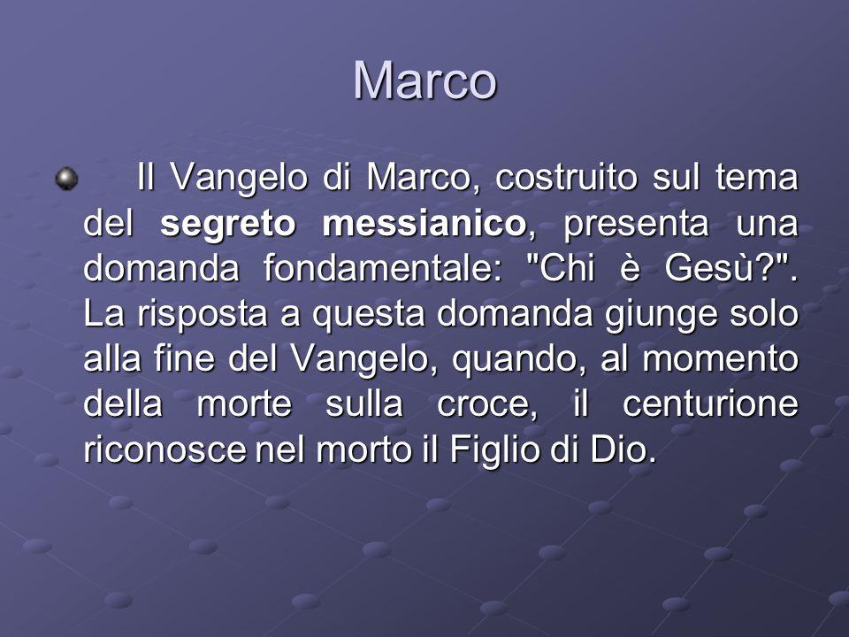 Marco Il Vangelo di Marco, costruito sul tema del segreto messianico, presenta una domanda fondamentale: Chi è Gesù? .