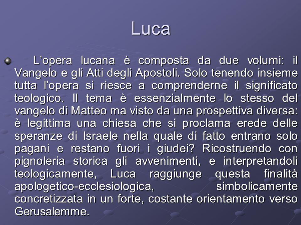 Luca L'opera lucana è composta da due volumi: il Vangelo e gli Atti degli Apostoli.