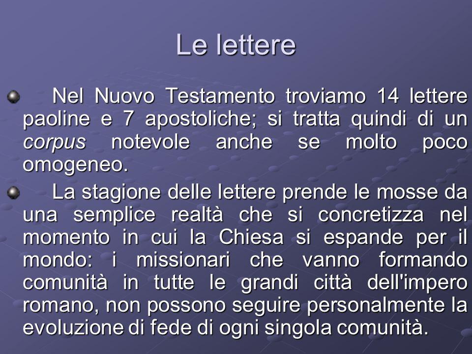 Le lettere Nel Nuovo Testamento troviamo 14 lettere paoline e 7 apostoliche; si tratta quindi di un corpus notevole anche se molto poco omogeneo.