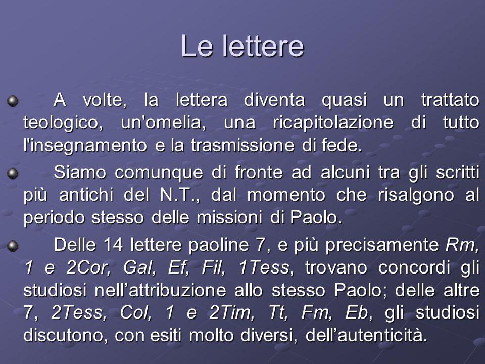 Le lettere A volte, la lettera diventa quasi un trattato teologico, un omelia, una ricapitolazione di tutto l insegnamento e la trasmissione di fede.