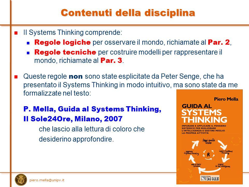 7 Contenuti della disciplina Il Systems Thinking comprende: Regole logiche per osservare il mondo, richiamate al Par. 2, Regole tecniche per costruire