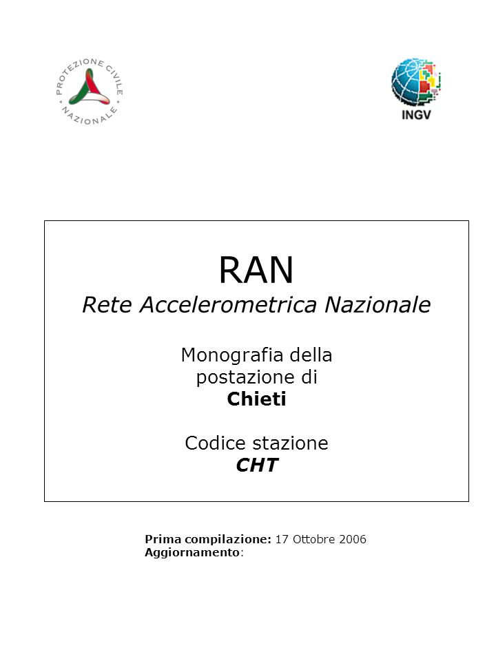 RAN Rete Accelerometrica Nazionale Monografia della postazione di Chieti Codice stazione CHT Prima compilazione: 17 Ottobre 2006 Aggiornamento: